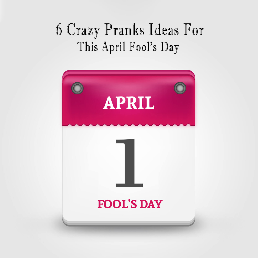 6 Crazy prank ideas for this April fool's day