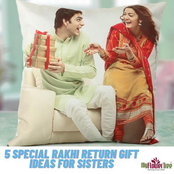 5 Special Rakhi Return Gift Ideas for Sisters