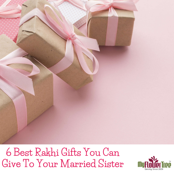 6 Best Rakhi Gifts You Can Give To Your Married Sister