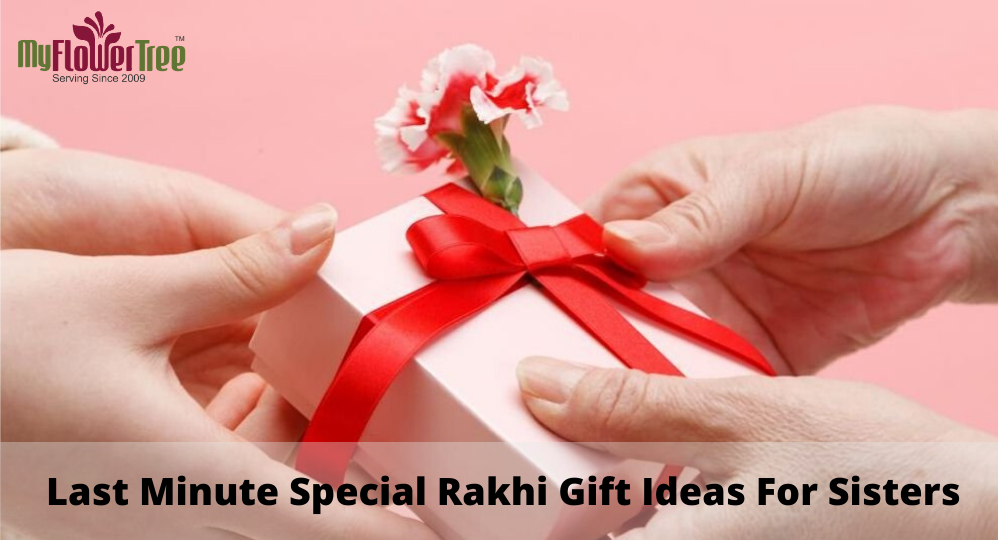 Last Minute Special Rakhi Gift Ideas For Sisters-MyFlowerTree