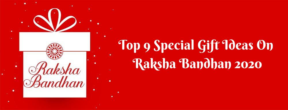 Top 9 Special Gift Ideas on Raksha Bandhan 2020