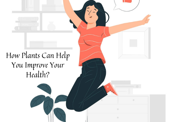 How Plants Can Help You Improve Your Health_ (1)