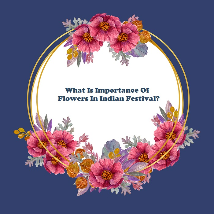 What Is The Importance Of Flowers In Indian Festival