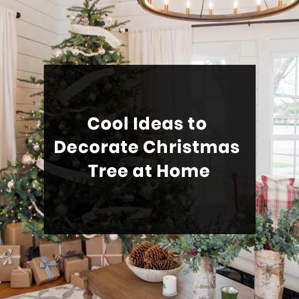 Cool Ideas to Decorate Christmas Tree at Home
