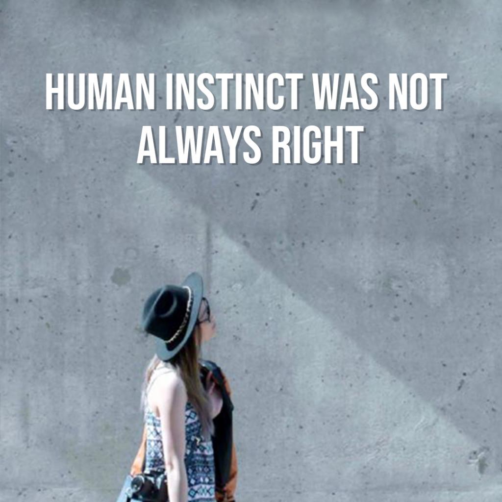 Human Instinct was not always right