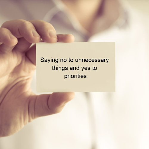 Saying no to unnecessary things and yes to priorities