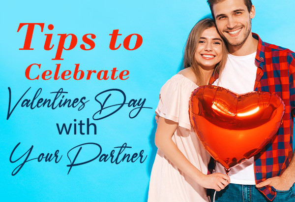 Tips to Celebrate Valentines Day with Your Partner