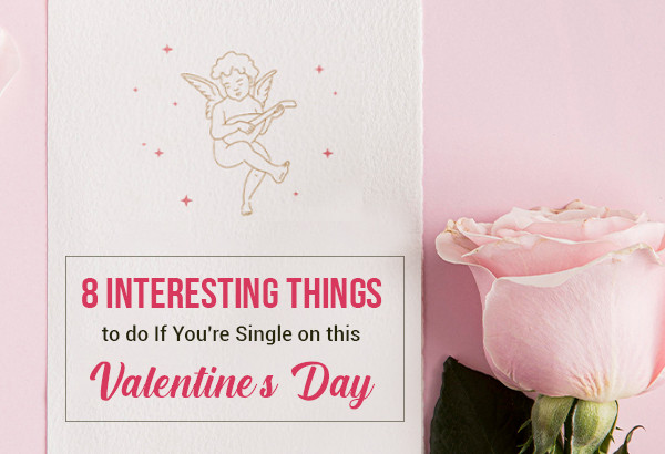 9. 8 Interesting Things to do If You're Single on this Valentine's Day
