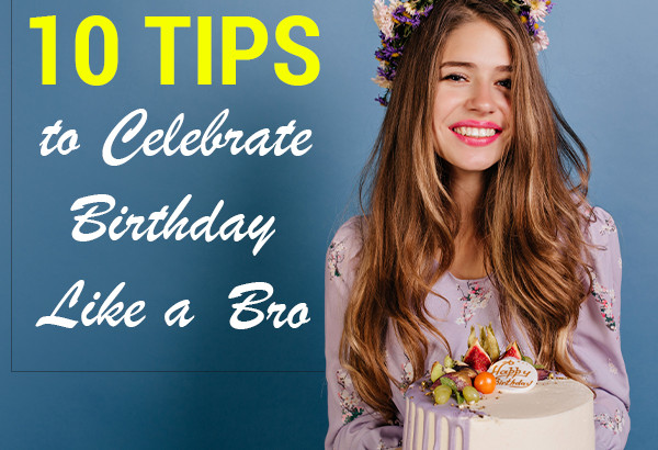 10 Tips to Celebrate Birthday Like A Pro