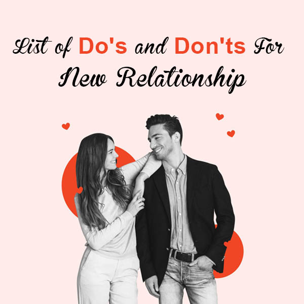 List of Do's and Don'ts For New Relationship