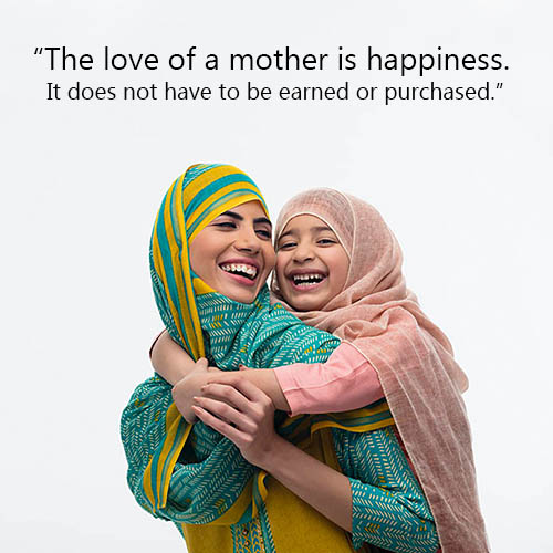 """The love of a mother is happiness. It does not have to be earned or purchased."""