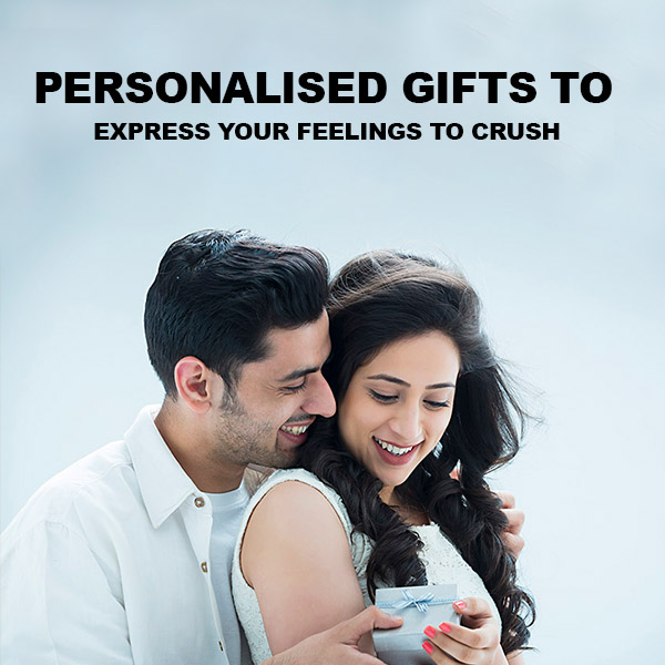 Personalised Gifts to Express Your Feelings to Crush