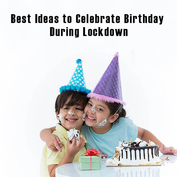 6. Best Ideas to Celebrate Birthday During Lockdown