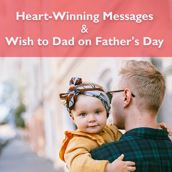 Heart-Winning Messages & Wish to Dad on Father's Day