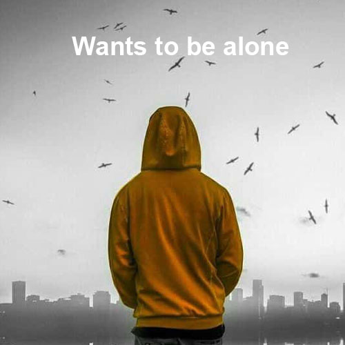 Wants to be alone