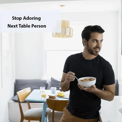 Stop Adoring Next Table Person