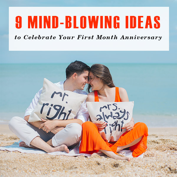 9 Mind-Blowing Ideas to Celebrate Your First Month Anniversary