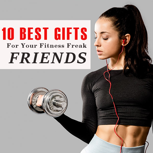10 Best Gifts For Your Fitness Freak Friends