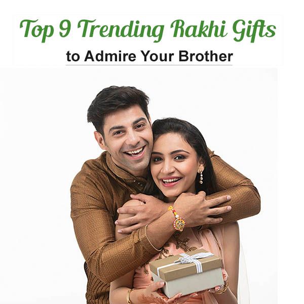 Top 9 Trending Rakhi Gifts to Admire Your Brother