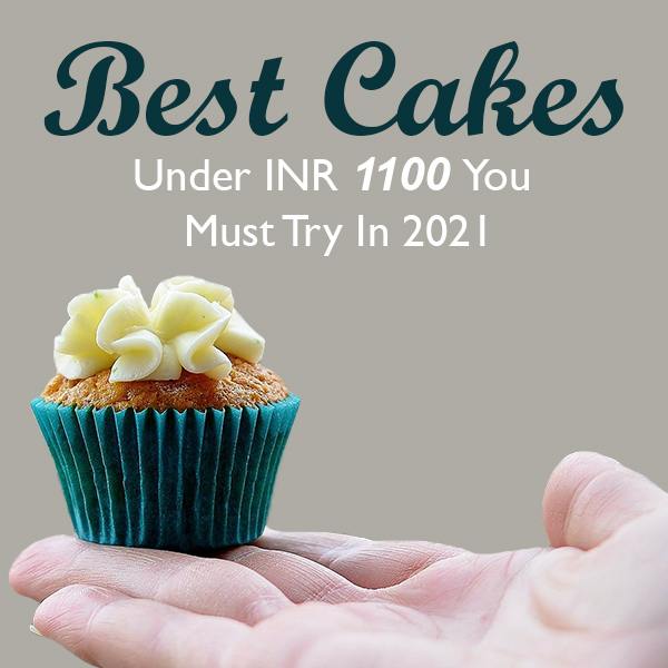 Best Cakes Under INR 1100 You Must Try In 2021