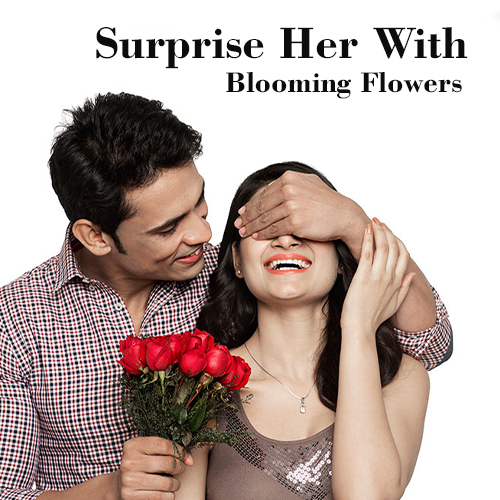 Surprise Her With Blooming Flowers