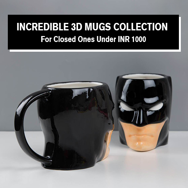 Incredible 3D Mugs Collection For Closed Ones Under INR 1000