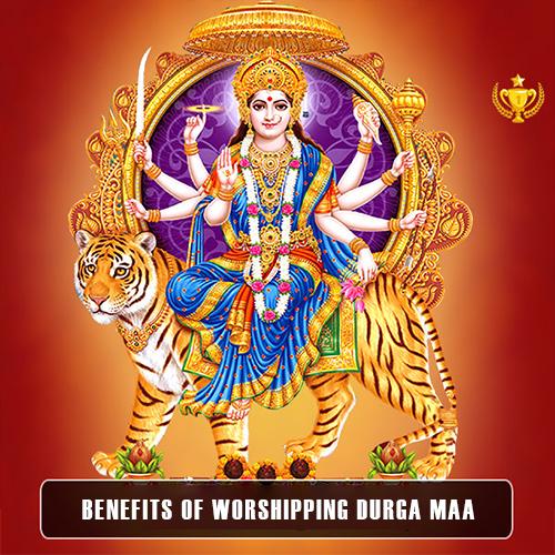 Benefits of Worshipping Durga Maa