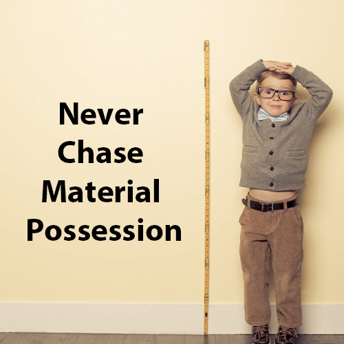 Never Chase Material Possession